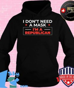 Republican 2020 Anti-Mask Political I Don't Need a Mask T-Shirt Hoodie
