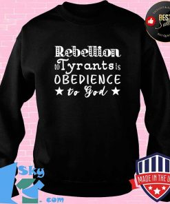 Rebellion To Tyrants Is Obedience To God Ben Franklin Quote T-Shirt Sweater