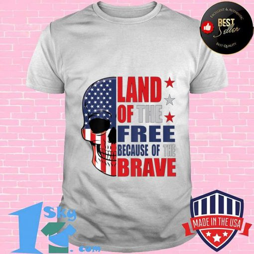 Land of the free because of the brave skull Military Pride Patriotic Skull T-Shirt