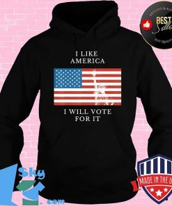 I like America I will vote for it USA patriotic voters T-Shirt Hoodie