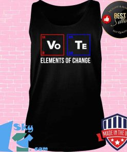 2020 Election Vo Te Elements of Change - Vote T-Shirt Tank top