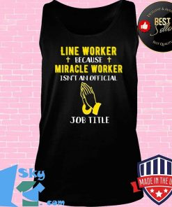 Funny Line Worker Because Miracle Worker Isn't A Job Title G T-Shirt Tank top