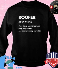 Roofer noun just like a normal person Shirt Sweater