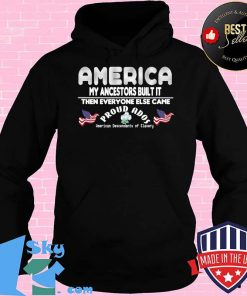 America My Ancestors Built It Then Everyone Else Came T-Shirt Hoodie