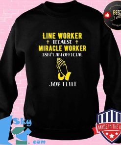 Funny Line Worker Because Miracle Worker Isn't A Job Title G T-Shirt Sweater