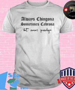 Always Chingona Sometimes Cabrona But Never Pendeja Funny T-Shirt