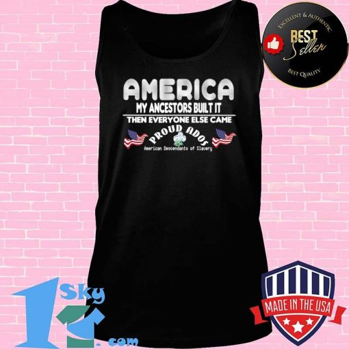 America My Ancestors Built It Then Everyone Else Came T-Shirt