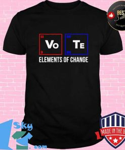 2020 Election Vo Te Elements of Change - Vote T-Shirt