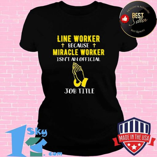 Funny Line Worker Because Miracle Worker Isn't A Job Title G T-Shirt