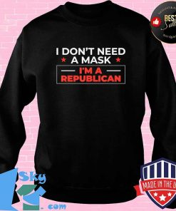 Republican 2020 Anti-Mask Political I Don't Need a Mask T-Shirt Sweater