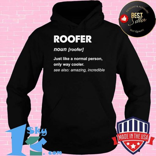 Roofer noun just like a normal person Shirt