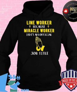 Funny Line Worker Because Miracle Worker Isn't A Job Title G T-Shirt Hoodie