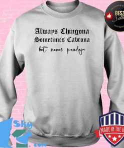 Always Chingona Sometimes Cabrona But Never Pendeja Funny T-Shirt Sweater