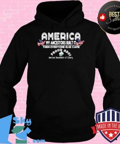 America My Ancestors Built It ADOS T-Shirt Hoodie