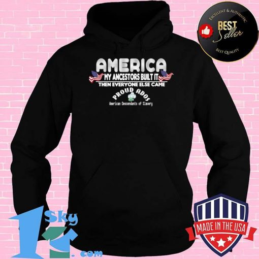 America My Ancestors Built It ADOS T-Shirt