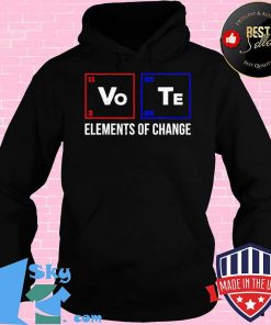 2020 Election Vo Te Elements of Change - Vote T-Shirt Hoodie