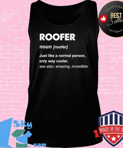 Roofer noun just like a normal person Shirt Tank top