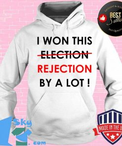 I Won This Election Rejection By A Lot Donald Trump Election Shirt Hoodie