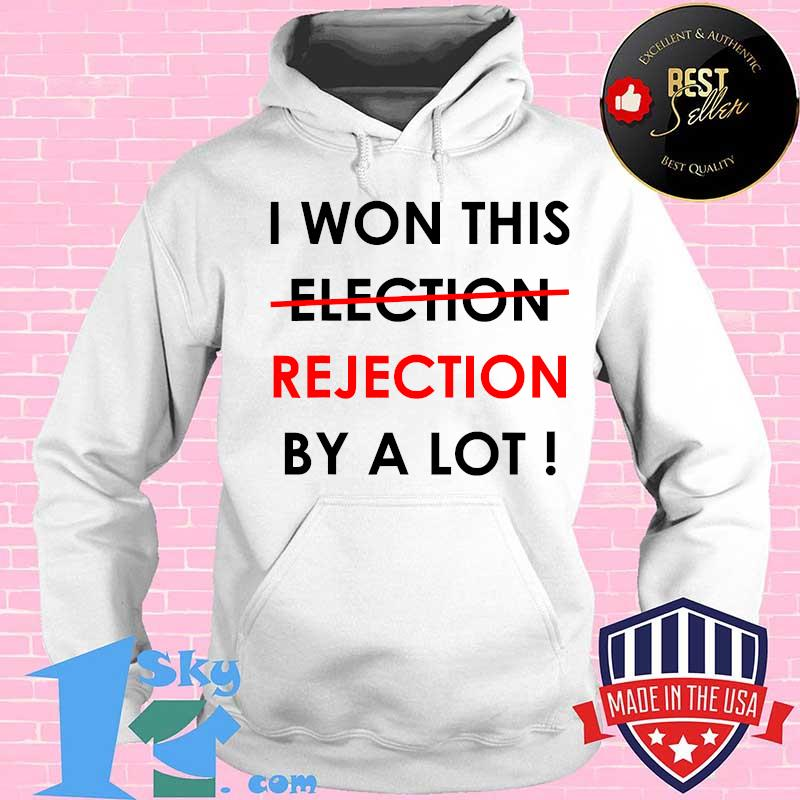 I Won This Election Rejection By A Lot Donald Trump Election Shirt