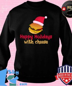 Happy Holidays With Cheese Hat Santa Clause Christmas Shirt Sweater