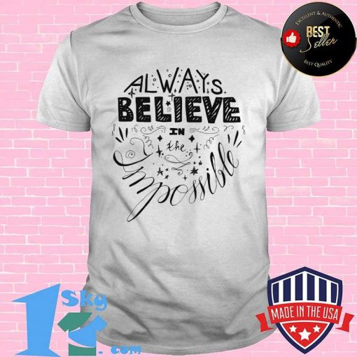 Always Believe In The Impossible Logo Shirt