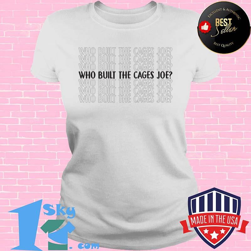 Who Built The Cages Joe Quote Election 2020 Shirt