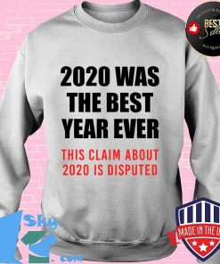 2020 was the best year ever this claim is disputed year review s Sweater