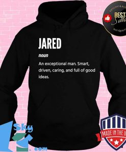 Jared Definition Noun An Exceptional Man Smart Driven Caring And Full Of Good Ideas Shirt