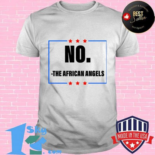 No The African Angels Stars Election Shirt