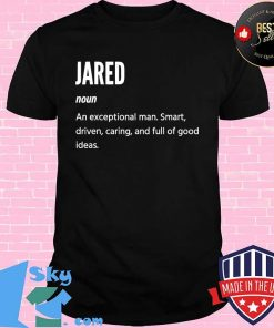 Jared Definition Noun An Exceptional Man Smart Driven Caring And Full Of Good Ideas Shirt Unisex
