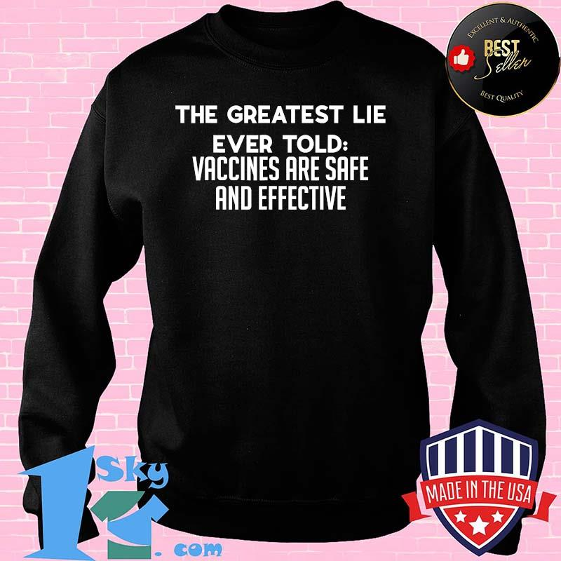 The Greatest Lie Ever Told  Vaccines Are Safe And Effective Shirt