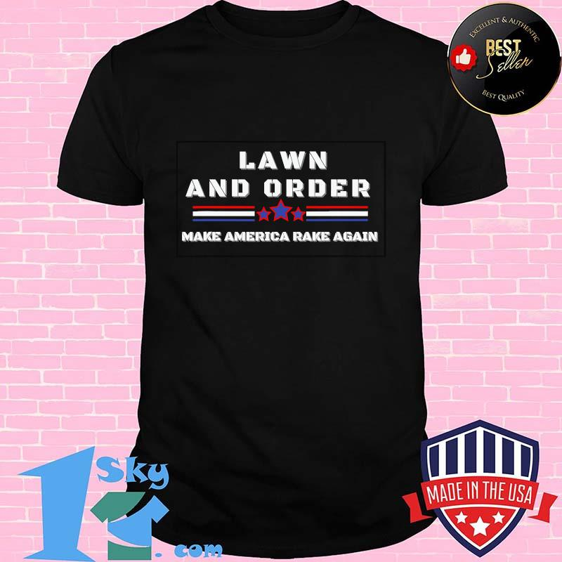 Lawn And Order Make America Rake Again Stars Vintage Shirt Unisex