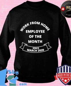 Work from home employee of the month since march 2020 s Sweater