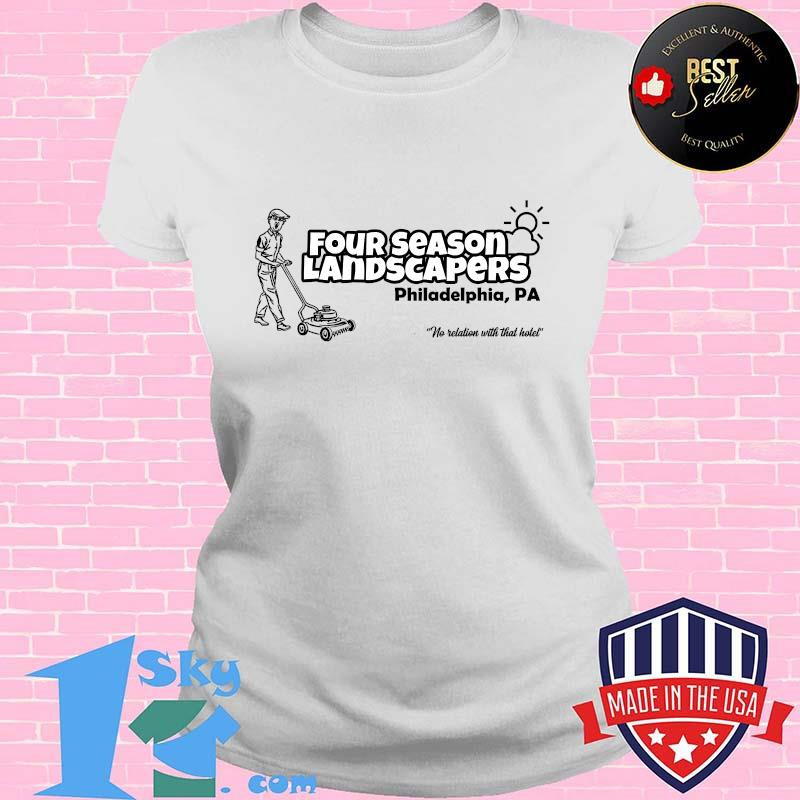 Four Season Landscapers Philadelphia Pennsylvania Quote No Relation With That Hotel Shirt
