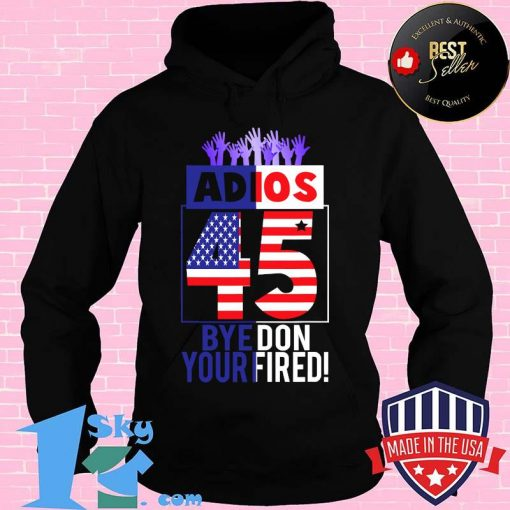 Adios Trump 45 Bye Don 2020 Your Fired American Flag Shirt