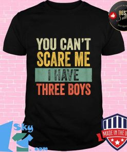 You can't scare me i have three boys funny sons mom vintage s Unisex