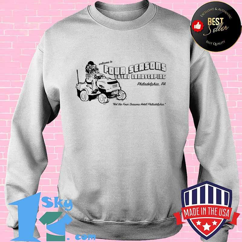 Welcome Four Seasons Total Landscaping Philadelphia Pa Not The Four Seasons Hotel Truck Shirt