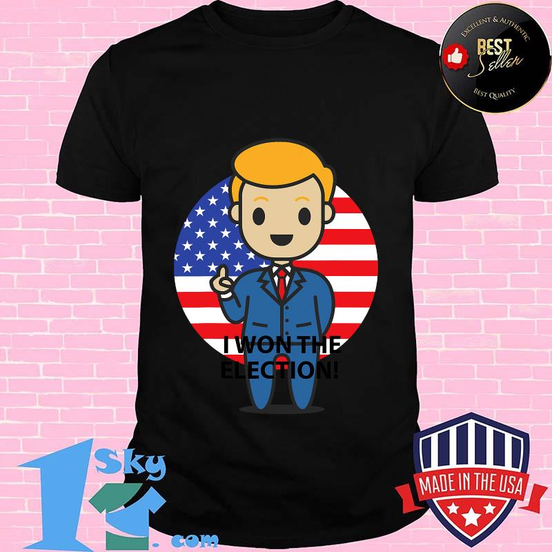 I Won The Election Trump To The World American Flag Shirt