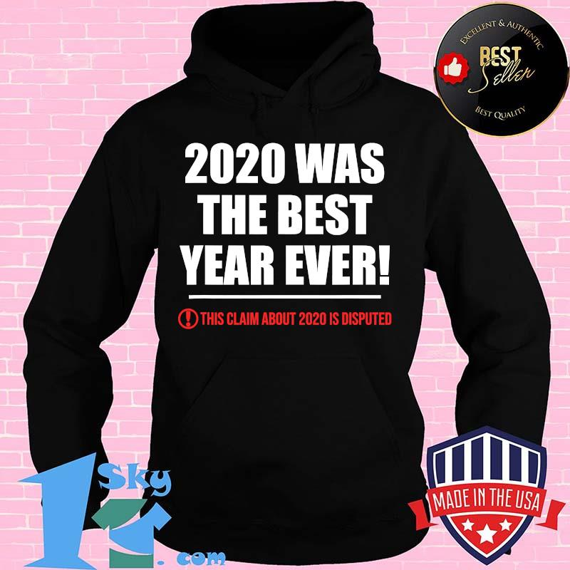 2020 This Claim About 2020 Is Disputed Was The Best Year Review Shirt