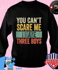 You can't scare me i have three boys funny sons mom vintage s Sweater