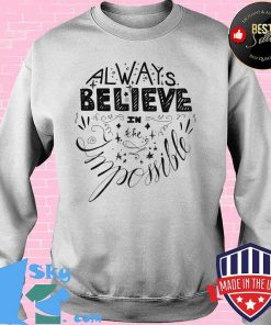 Always Believe In The Impossible Logo Shirt Sweater