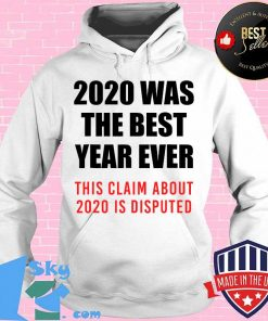 2020 was the best year ever this claim is disputed year review s Hoodie