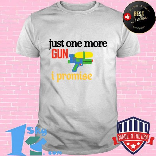 Official Just One More Gun I Promise Shirt