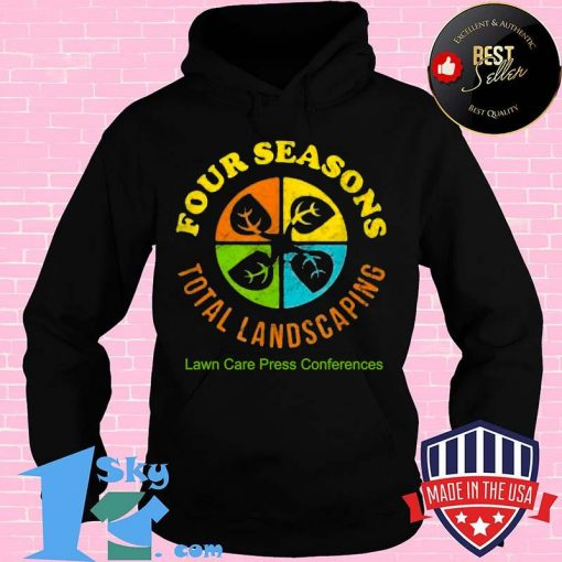 Four Seasons Total Landscaping Lawn Care Press Comferences Shirt