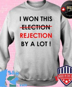 I Won This Election Rejection By A Lot Donald Trump Election Shirt Sweater