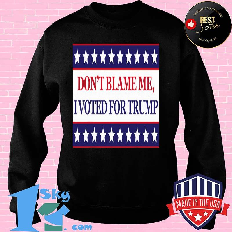Don't Blame Me I Voted For Trump Stars Election Shirt