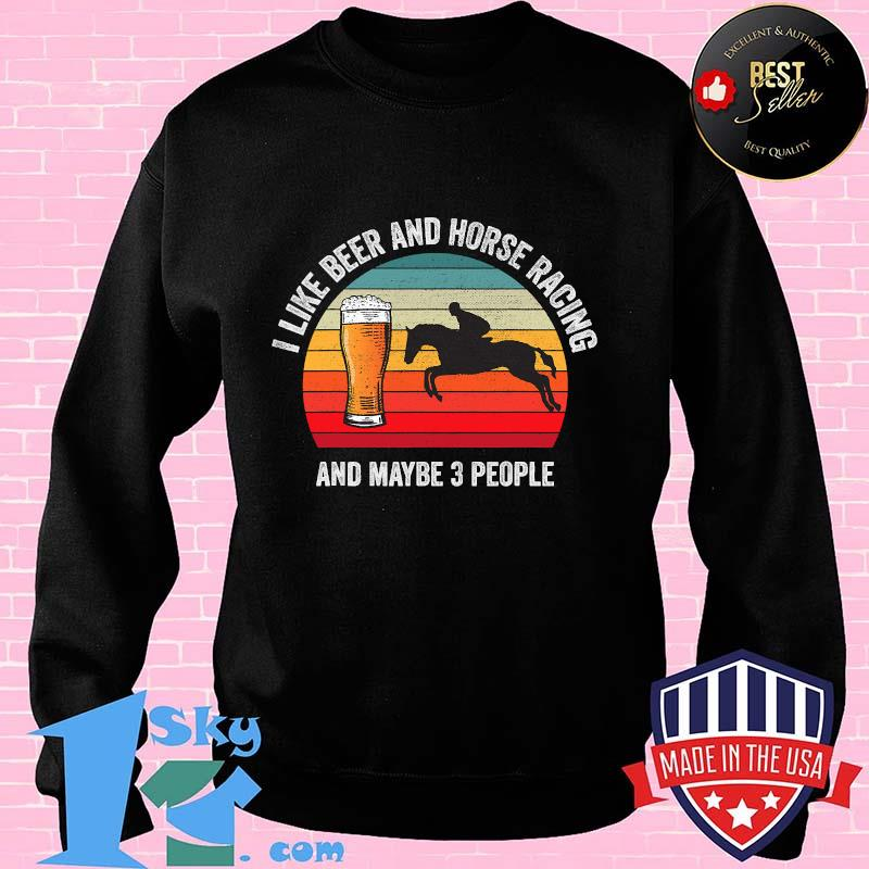 I Like Beer And Horse Racing And Maybe 3 People Vintage Shirt