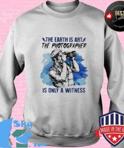 The Earth Is Art The Photographer Is Only A Witness Man Shirt Sweater