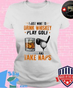 I Just Want To Drink Whiskey Play Golf And Take Naps Shirt V-neck