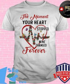 The Moment Your Heart Stopped Mine Change Forever Flowers Butterflies Shirt